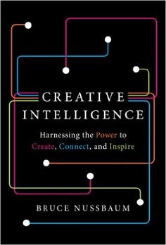 Creative Intelligence: Harnessing the Power to Create, Connect, and Inspire by Bruce Nussbaum This Is A Book, Any Book, Reading Lists, Book Lists, Reading Nook, New Books, Books To Read, Bored Kids, So Little Time