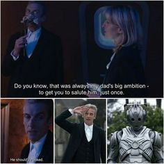 ''Do you know, that was always my dad's big ambition - to get you to salute him, just one.'' - Doctor Who.S08E12 - ''Death in Heaven'' (Doctor Who - BBC Series) source: http://cheezburger.com/8374547712