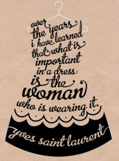 """""""Over the years I have learned that what is important in a dress is the woman who is wearing it"""" YSL"""