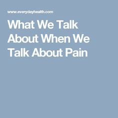 What We Talk About When We Talk About Pain
