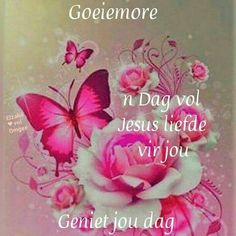 Morning Greetings Quotes, Good Morning Messages, Good Morning Wishes, Good Morning Quotes, Lekker Dag, Afrikaanse Quotes, Goeie More, Christian Messages, Special Quotes