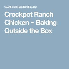 Crockpot Ranch Chicken ~ Baking Outside the Box