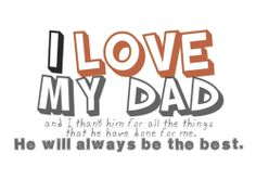 I Love My Daddy Because | love my dad, he will always be the best, and i thank for him for all ...