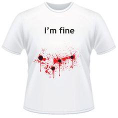 I'M FINE - (GUN SHOT) T-SHIRT lol