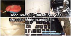25 Utilisations Incroyables des Vieilles Brosses à Dents.