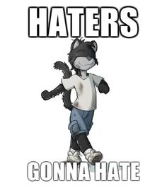 Haters. Gonna hate, OC made from Original life, a Jay Naylor comic.. Thomas is a boss!