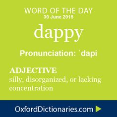 dappy (adjective): Silly, disorganized, or lacking concentration. Word of the Day for 30 June Unusual Words, Weird Words, Rare Words, Powerful Words, Cool Words, Silly Words, Unusual English Words, Fancy Words, Big Words