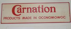 """Vintage Carnation Products Made in Oconomowoc Sign Only One of its Kind 48""""x15"""""""