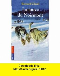 La Louve du Noirmont (9782266100335) Bernard Clavel, James Prunier , ISBN-10: 2266100335  , ISBN-13: 978-2266100335 ,  , tutorials , pdf , ebook , torrent , downloads , rapidshare , filesonic , hotfile , megaupload , fileserve