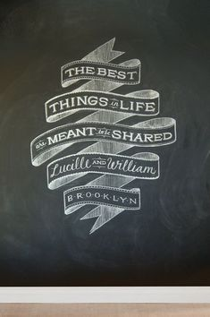 """typography style chalkboard art: """"the best things in life are meant to be shared"""""""