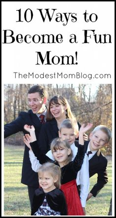 10 ways to Become a Fun Mom! Follow my parenting board for other great ideas! http://www.pinterest.com/themodestmom/parenting/  | themodestmomblog.com