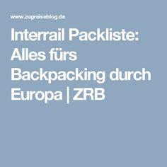 Interrail Packliste: Alles fürs Backpacking durch Europa | ZRB