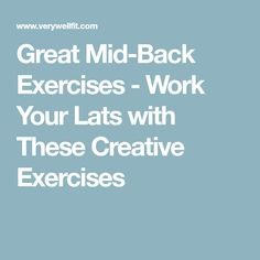 Great Mid-Back Exercises - Work Your Lats with These Creative Exercises