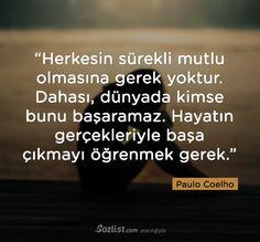 Herkesin sürekli mutlu olmasına gerek yoktur. Dahası, dünyada kimse bunu başaramaz. #paulo #coelho #yazar #şair #kitap #şiir #özlü #anlamlı #sözler
