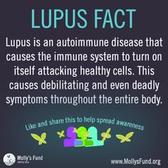 #Lupus is an #autoimmune disease that causes the immune system to turn on itself attacking healthy cells. This causes debilitating and even deadly symptoms throughout the entire body. Learn more at Molly's Fund Fighting Lupus by going to- www.mollysfund.org