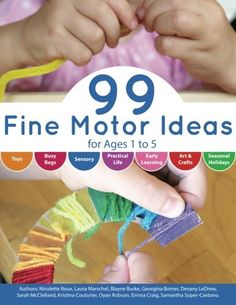 99 Fine Motor Ideas for Ages 1 to 5 (Volume 1) CreateSpac...
