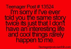 It's been a while since I was a teenager, but this still applies.