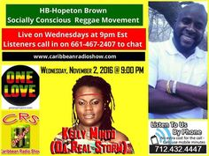 Step in to the studio with reggae pioneer and cultural ambassador Hopeton Brown. Log on to discuss the message behind the music. Music is divine. Log on… Special Guest - Kelly Minto - Da Real Storm With her witty style and versatility, Da Real Storm has managed to gain the attention of a global audience. Born Kelly-Ann Minto to parents Ovril, an executive secretary and Lester Minto, a musician in St. Catherine Jamaica, Storm showed a remarkable love for music from a very tender age. F...