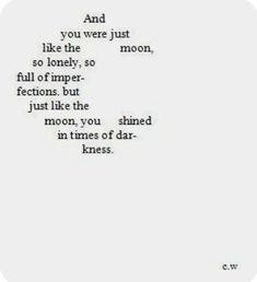 """""""And you were just like the moon . you shined in times of darkness"""" Poem Quotes, True Quotes, Words Quotes, Funny Quotes, Sayings, Pretty Words, Beautiful Words, Astronomy Quotes, Frases Tumblr"""