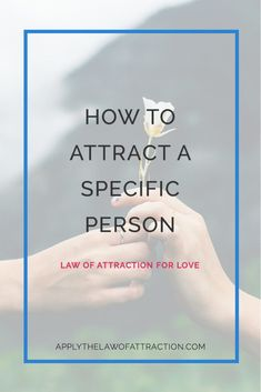 You can attract a specific person with the law of attraction. Click here to find out how to use the law of attraction for love.