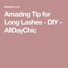Amazing Tip for Long Lashes - DIY - AllDayChic