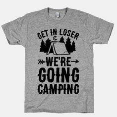 Get In Loser We're Going Camping #campingclothes Family Camping, Camping Tips, Camping Stuff, Camping Friends, Camping Jokes, Camping Essentials Family, Camping In Ohio, Camping Outfits, Camping Cabins