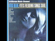 Otis Redding - Otis Blue/Otis Redding Sings Soul (1965) Full Album