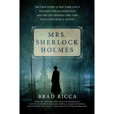 Mrs. Sherlock Holmes tells the true story of Grace Humiston, the detective and lawyer who turned her back on New York society life to bec...