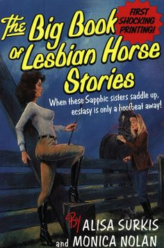 The Big Book of Lesbian Horse Stories.  The title is a little ambiguous.  Is the rider a lesbian or is it the horse?  Or both?