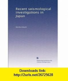 Recent seismological investigations in Japan Dairoku Kikuchi ,   ,  , ASIN: B002ZVP35E , tutorials , pdf , ebook , torrent , downloads , rapidshare , filesonic , hotfile , megaupload , fileserve