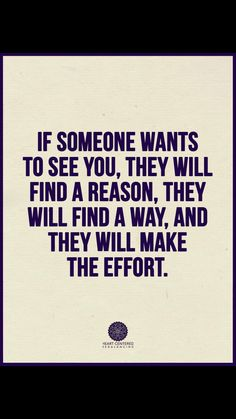 This is true! If they wanna talk, and see you, they will make every effort to do so. #nobodyisthatbusy