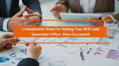 B2B Lead generation has never been a walk in the park; the changed business scenario today has made it even more challenging. The post discusses some effective yet inexpensive ways to make your effort more successful.