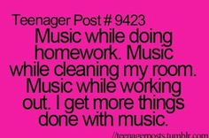 Yep!<< My friends mom tried to tell me I couldn't listen to music while doing my homework at her house because it was a distraction. Someone hold my headphones I'm going in!
