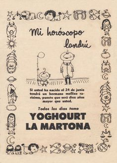 Anuncio publicitario de La Martona publicado en la página 23 de la revista Tía Vicenta (Año 2 – Número 24) el martes 24 de junio de 1958.  Título: Mi horóscopo  Texto: Si usted ha nacido el 24 de junio tendrá un hermano mellizo rarísimo, puesto que será diez años mayor que usted. Tome todos los días Yoghourt La Martona.  Ilustración: Landrú  Anunciante: La Martona
