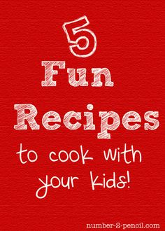 fun recipes to cook with your kids!