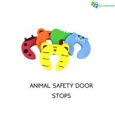 ANIMAL SAFETY DOOR STOPS These adorable door stops are perfect for bedrooms, a nursery or anywhere in the home that is at risk or trapping little one's fingers in a door frame.