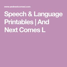 Speech & Language Printables | And Next Comes L