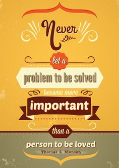 """Elder Robbins quoted President Monson's message: Never let a problem to be solved be more important than a person to be loved."""" #LDSConf #LDS #Quotes"""