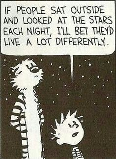 wise words from calvin and hobbes Now Quotes, Great Quotes, Quotes To Live By, Life Quotes, Inspirational Quotes, Motivational Quotes, Quotes About Stars, Humour Quotes, Space Quotes