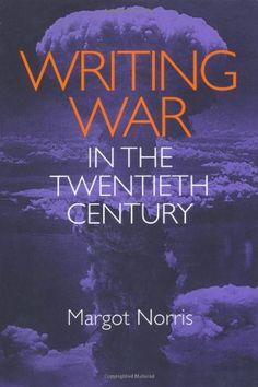 Writing War in the Twentieth Century - Margot Norris - PN56.W3 N67 2000