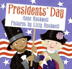 "{Presidents' Day by Anne Rockwell} This books ""is a perfect introduction to presidents, some of their major accomplishments and some major points in American history."""