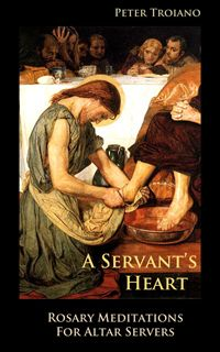 A Servant's Heart: Rosary Meditations for Altar Servers