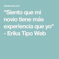 """""""Siento que mi novio tiene más experiencia que yo"""" - Erika Tipo Web"""
