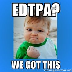 yes baby 2 - edtpa? We got this