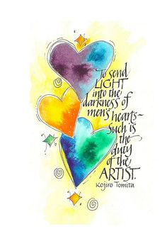 To send LIGHT into the darkness of men's hearts  ~  Such is the duty of the ARTIST.  ~ Kojiro Tomita