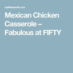Mexican Chicken Casserole – Fabulous at FIFTY