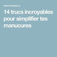 14 trucs incroyables pour simplifier tes manucures