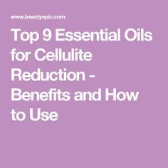 Top 9 Essential Oils for Cellulite Reduction - Benefits and How to Use