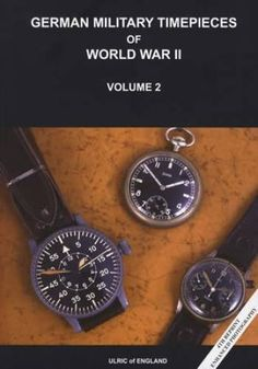 German Army Military Watch Timepieces of World War II Vol 2 Expanded Reprint 4th