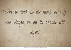 Love to took up the Harp of Life, and played on all its chords with might.